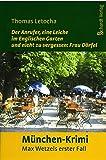 Der Anrufer, eine Leiche im Englischen Garten und nicht zu vergessen: Frau Dörfel: Kommissar Max Wetzels erster Fall. München-Krimi