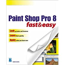 Paint Shop Pro 8 Fast & Easy (Fast & Easy (Premier Press)) by Diane Koers (2003-06-12)