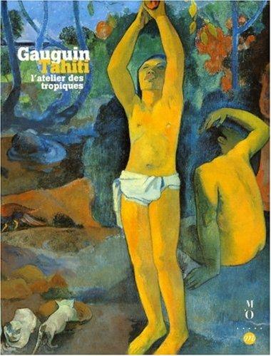Gauguin Tahiti : L'atelier des tropiques, Paris, Galeries nationales du Grand Palais, 30 septembre 2003, 19 janvier 2004 par Claire Frèches-Thory, George-T-M Shackelford, Paul Gauguin, Collectif