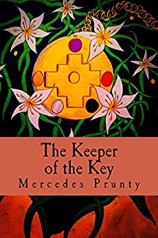 The Keeper of the Key: The Key to the Puerta de Hayu Marca by [Prunty, Mercedes]