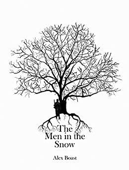 The Men in the Snow: & Other Ghost Stories by [Boast, Alex]