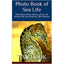 Photo Book of Sea Life: Photo Book, Photo Albums, of Sea Life Animal, fish, Sea horse, education & reference etc. 100+ pictures (English Edition)