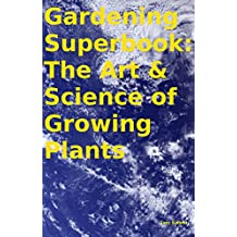 Gardening Superbook: The Art & Science of Growing Plants  (English Edition)