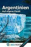 Argentinien auf eigene Faust: Argentinien Reiseführer & Wanderführer für Individualreisende - Steve Hänisch