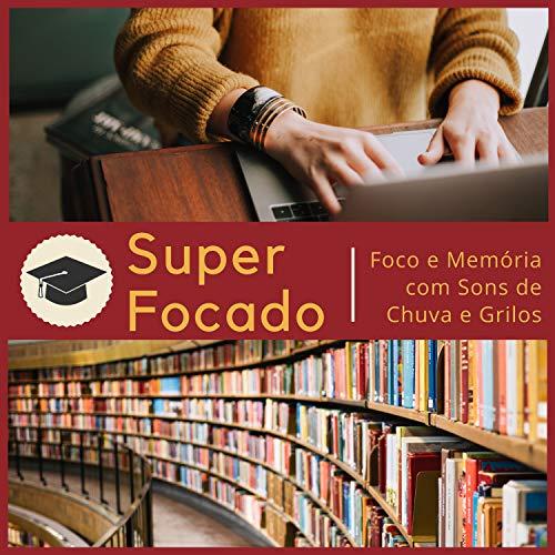 Super Focado - Músicas Ajudar na Concentração