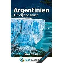 Argentinien auf eigene Faust: Argentinien Reiseführer & Wanderführer für Individualreisende