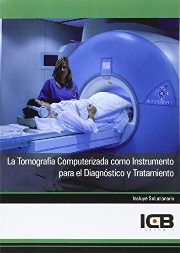 La Tomografía Computerizada como Instrumento para el Diagnóstico y Tratamiento
