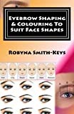 Eyebrow Shaping and Colouring To Suit Face Shapes: Edition 7 Black & White Photos SHBBFAS001 - Provide lash and brow services (Beauty School Books) (Volume 7) by Robyna Smith-Keys (2016-08-02)