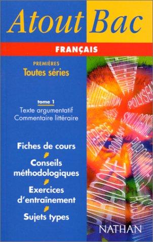 Atout bac français, texte argumentatif et commentaire littéraire, tome 1