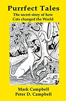 Purrfect Tales: The secret story of how Cats changed the world (English Edition) par [Campbell, Peter D, Campbell, Mark]