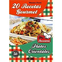 20 RECETAS GOURMET - PLATOS ORIENTALES (Colección Mi Recetario nº 26)