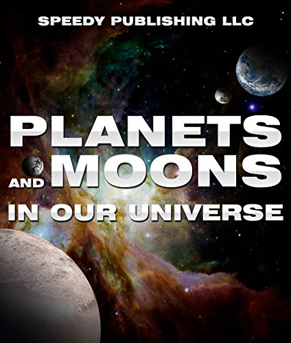 Planets And Moons In Our Universe: Fun Facts and Pictures