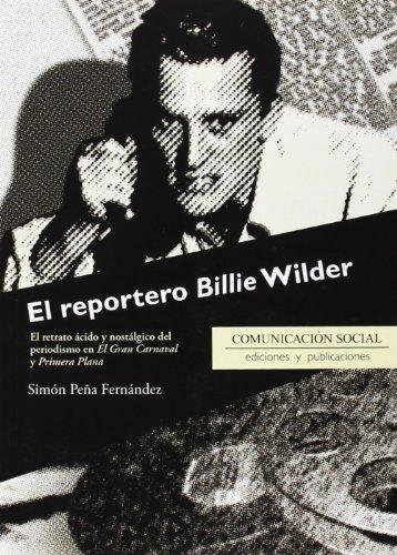 El reportero Billie Wilder: El retrato ácido y nostálgico del periodismo en El Gran Carnaval y Primera Plana (Contextos) por Simón Peña Fernández
