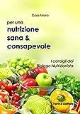 Nutrizione sana & consapevole: I consigli del Biologo Nutrizionista