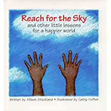 Reach for the Sky: And Other Little Lessons for a Happier World