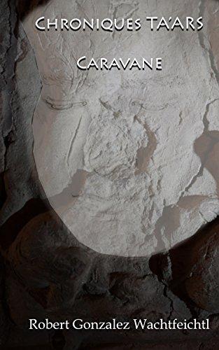 Les Chroniques Ta'Ars: Caravane (French Edition)