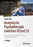 Analytische Psychotherapie zwischen 18 und 25: Besonderheiten in der Behandlung von Spätadoleszenten (Psychotherapie: Praxis)