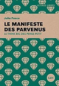 Le manifeste des parvenus : Le think big des penses-petit par Julia Posca