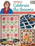 Pat Sloan's Celebrate the Seasons: 14 Easy Quilts and Companion Projects