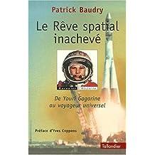 Le rêve spatial inachevé. De Youri Gagarine au voyageur universel