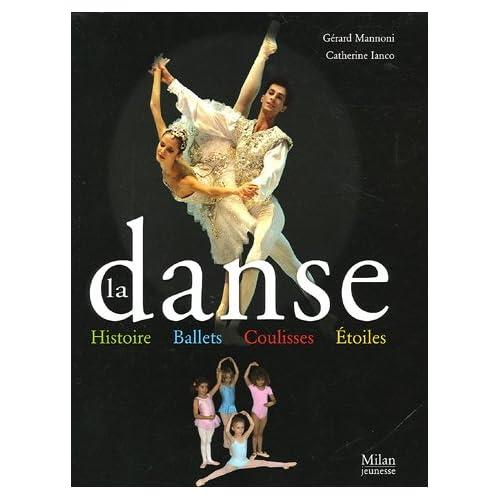 La danse : Histoire, ballets, coulisses, étoiles