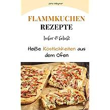 Flammkuchen: Flammkuchen Rezepte - lecker & beliebt - Heiße Köstlichkeiten aus dem Ofen