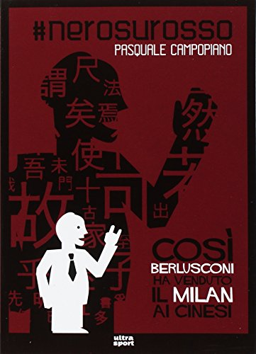 #nerosurosso. Così Berlusconi ha venduto il Milan ai cinesi #nerosurosso. Così Berlusconi ha venduto il Milan ai cinesi 514QCc2fhdL
