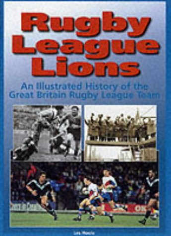 Rugby League Lions: An Illustrated History of the Great Britain Rugby League Team por Les Hoole
