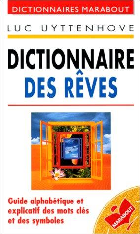 Dictionnaire des rêves : Guide alphabetique et explicatif des mots cles et des symboles par Luc Uyttenhove