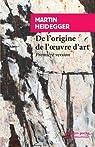 De l'origine de l'oeuvre d'art : Première version par Heidegger