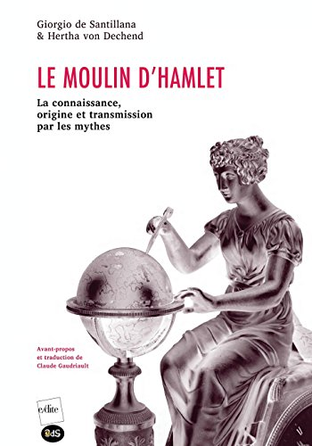 Le moulin d'Hamlet : La connaissance, origine et transmission par les mythes par Giorgio de Santillana