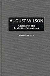 August Wilson: A Research and Production Sourcebook (Modern Dramatists Research & Production Sourcebooks) (Modern Dramatists Research and Production Sourcebooks)