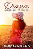 Diana - Amor sin trampas: (Romance con un millonario) (Novela romantica novedades)