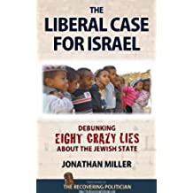 The Liberal Case for Israel: Debunking Eight Crazy Lies about the Jewish State (English Edition)