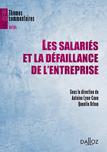Les salariés et la défaillance de l'entreprise - 1ère édition: Thèmes et commentaires par Antoine Lyon-Caen