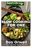 Slow Cooking for One: 60+ Slow Cooker Meals, Antioxidants & Phytochemicals, Soups Stews and Chilis, Gluten Free Cooking, Casserole Meals, Casserole ... Dinners Cookbook-Slow Cooker Meals)