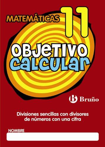Objetivo calcular 11: divisiones sencillas con divisores de números con una ci (Castellano - Material Complementario - Objetivo Matemáticas) - 9788421666425