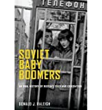By Raleigh, Donald J. ( Author ) [ Soviet Baby Boomers: An Oral History of Russia's Cold War Generation By Aug-2013 Paperback