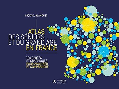Atlas des séniors et du grand âge en France : 100 cartes et graphiques pour analyser et comprendre