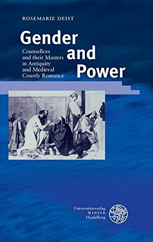 Gender and Power: Counsellors and their Masters in Antiquity and Medieval Courtly Romance (Beiträge zur älteren Literaturgeschichte)
