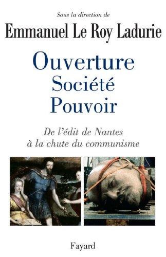 Ouverture, société, pouvoir : De l'édit de Nantes à la chute du communisme (Divers Histoire)