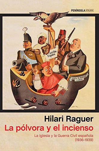 La pólvora y el incienso: La Iglesia y la Guerra Civil española (1936-1939) por Hilari Raguer Suñer