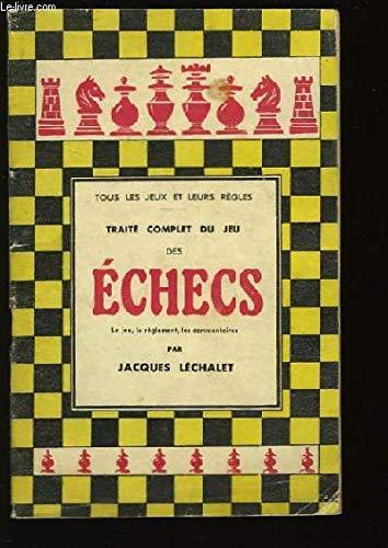 Traité complet du jeu des echecs. par LECHALET Jacques