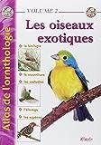 Atlas de l'ornithologie - Volume 2: Les oiseaux exotiques