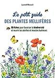 Le petit guide des plantes mellifères - 90 fiches pour favoriser la biodiversité et nourrir les abeilles et insectes butineurs (Apiculture (hors collection))