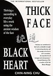 Thick Face, Black Heart: Thriving and Succeeding in Everyday Life and Work Using the Ancient Wisdom of the East