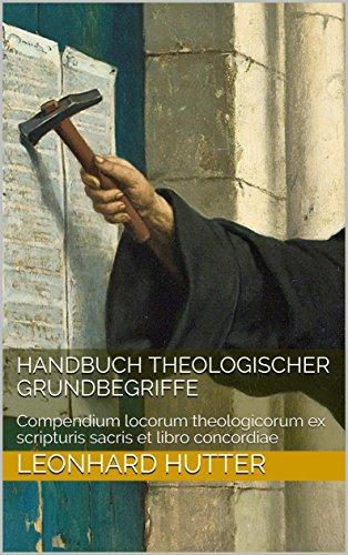Handbuch theologischer Grundbegriffe: Compendium locorum theologicorum ex scripturis sacris et libro concordiae
