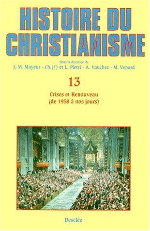 Histoire du christianisme, tome 13 : Crises et renouveau, de 1958  nos jours