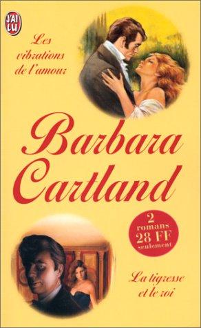Les Vibrations de l'amour, suivi de La Tigresse et le Roi par Barbara Cartland