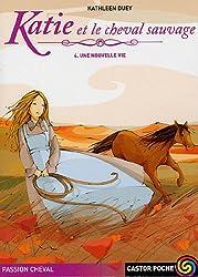Katie et le cheval sauvage, Tome 4 : Une nouvelle vie